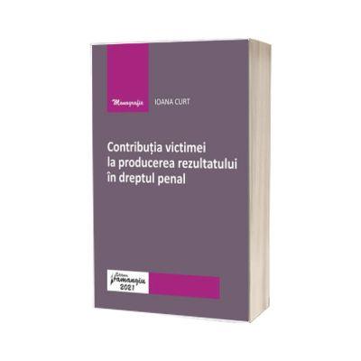 Contributia victimei la producerea rezultatului in dreptul penal, Ioana Curt, Hamangiu