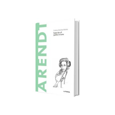 Descopera Filosofia. Arendt, Cristina Sanchez Munoz, Litera