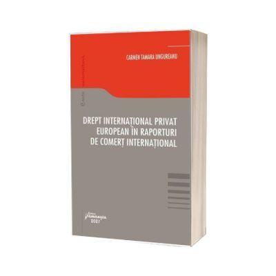 Drept international privat european in raporturi de comert international, Carmen Tamara Ungureanu, Hamangiu