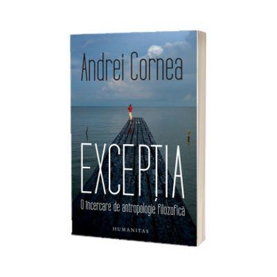 Exceptia. O incercare de antropologie filozofica de Andrei Cornea