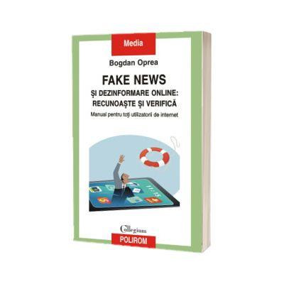 Fake news si dezinformare online: recunoaste si verifica, Bogdan Oprea, Polirom