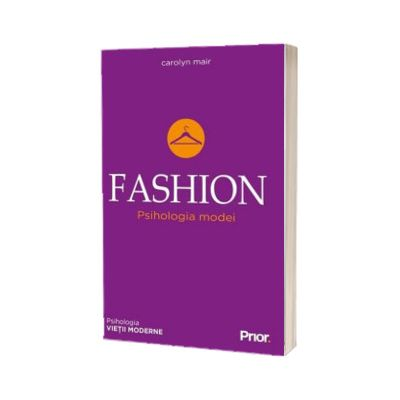 FASHION. Psihologia modei, Carolyn Mair, Prior