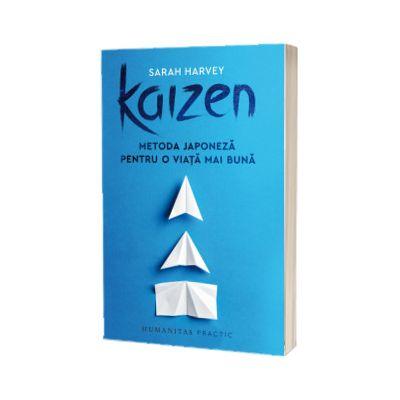 Kaizen - Metoda japoneza pentru o viata mai buna, Sarah Harvey, Humanitas