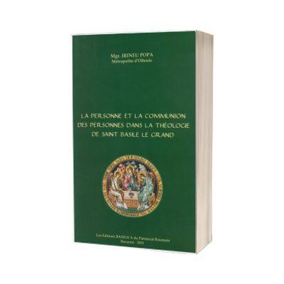 La Personne et la Communion de Personnes dans la theologie de Saint Basile le Grand, Irineu Popa, Basilica