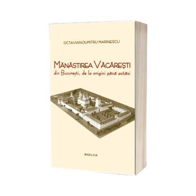 Manastirea Vacaresti din Bucuresti, de la origini pana astazi, Octavian Dumitru Marinescu, Basilica