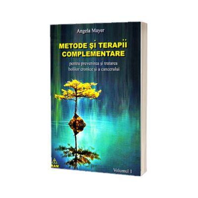 Metode si terapii complementare pentru prevenirea si tratarea bolilor cronice si a cancerului - Volumul I, Mayer Angela, Ram
