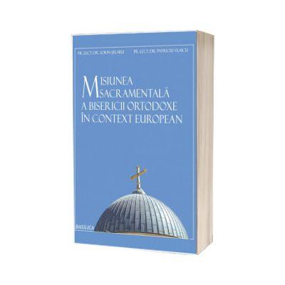 Misiunea sacramentala a Bisericii Ortodoxe in context european, Sorin Selaru