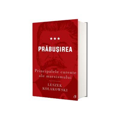 Principalele curente ale marxismului. Prabusirea - Editia a II-a, Leszek Kolakowski, Curtea Veche