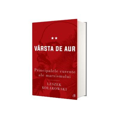Principalele curente ale marxismului. Varsta de aur - Editia a II-a, Leszek Kolakowski, Curtea Veche