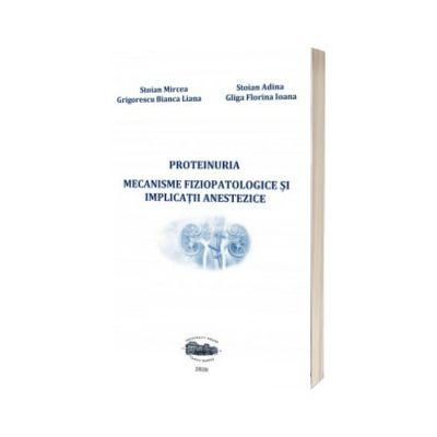 Proteinuria. Mecanisme fiziopatologice si implicatii anestezice, Mircea Stoian