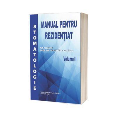 Stomatologie, manual pentru rezidentiat, volumul I, Ecaterina Ionescu, Carol Davila