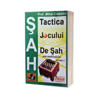 Tactica jocului de sah. Arta combinatiilor, volumul II - CD inclus, Mihai Ciobanu, Stefan