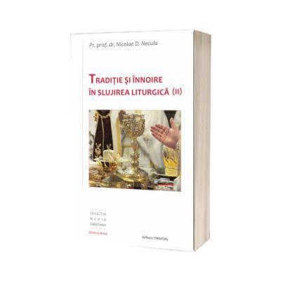 Traditie si innoire in slujirea liturgica, volumul II, Nicolae D Necula, Trinitas