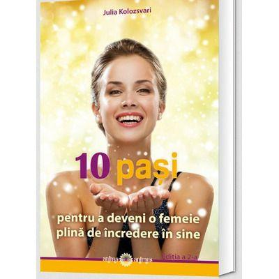 10 pasi pentru a deveni o femeie plina de incredere in sine (editia a 2-a)