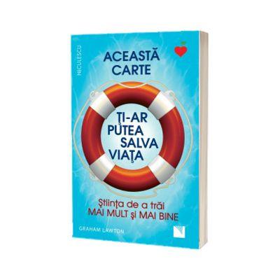 Aceasta carte ti-ar putea salva viata! Stiinta de a trai mai mult si mai bine!