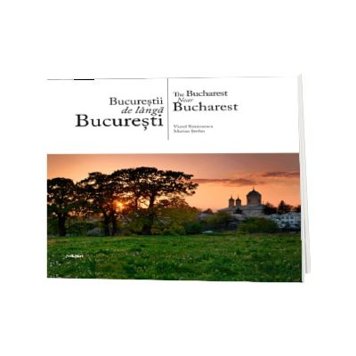 Bucurestii de langa Bucuresti. Text in limba Romana-Engleza