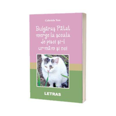 Bulgaras Patat merge la scoala de pisoi si-l urmam si noi