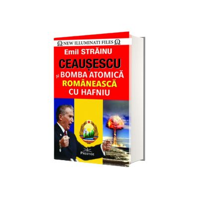 Ceausescu si Bomba Atomica Romaneasca cu Hafniu, Emil Strainu, Prestige