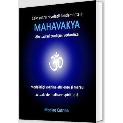 Cele patru revelatii fundamentale MAHAVAKYA din cadrul traditiei vedantice