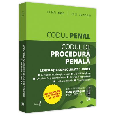 Codul penal si Codul de procedura penala: 18 mai 2021. Editie tiparita pe hartie alba