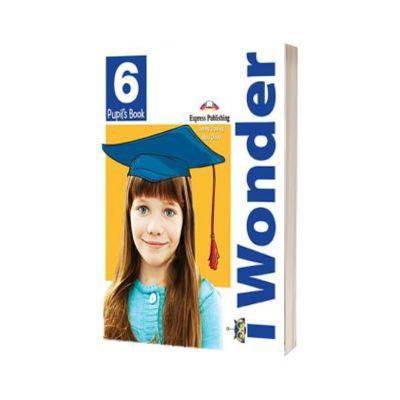 Curs de limba engleza iWonder 6 Manualul elevului, Jenny Dooley, Express Publishing