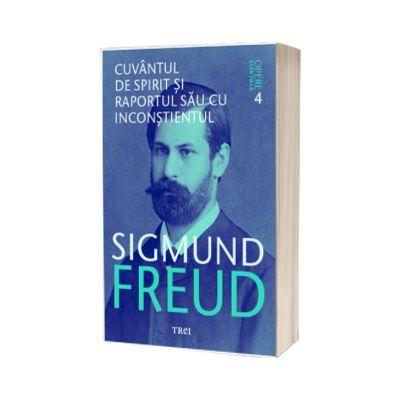 Cuvantul de spirit si raportul sau cu inconstientul. Sigmund Freud - Opere Esentiale, volumele. 4