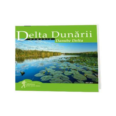 Delta Dunarii (colectia Calator prin tara mea). Text in limba Romana-Engleza