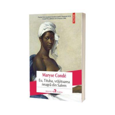 Eu, Tituba, vrajitoarea neagra din Salem - Traducere din limba franceza si note de Alexandra Cozmolici