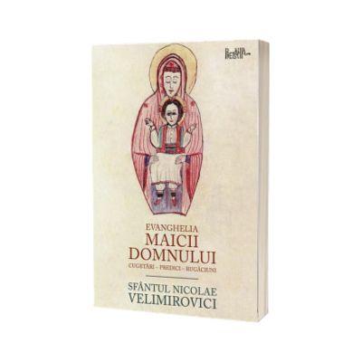 Evanghelia Maicii Domnului - cuvantari, predici, rugaciuni, sf. Nicolae Velimirovici, Predania