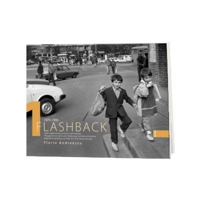 Flashback 1. Clisee voalate din Epoca de aur si anii tranzitiei. Text in limba Romana-Engleza-Franceza, Florin Andreescu, Ad Libri