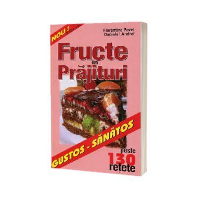 Fructe in prajituri. Peste 130 retete