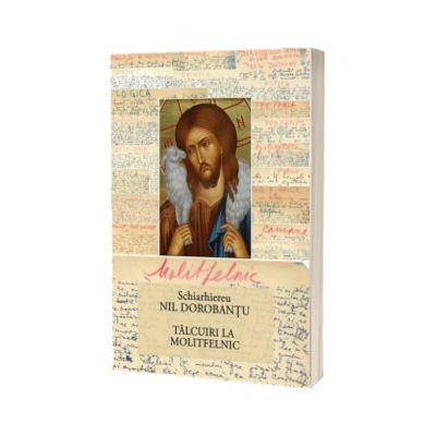 Ier Nil Dorobantu - Scrieri 28 - Talcuiri la Molitfelnic, Ieroschim. Nil Dorobantu