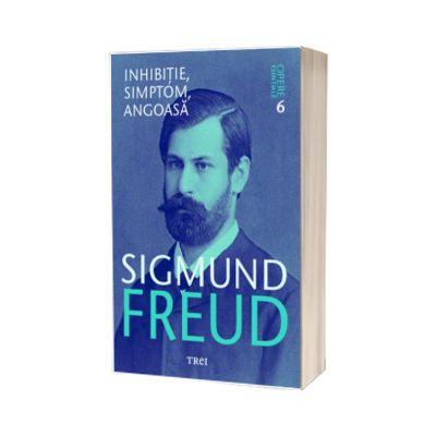 Inhibitie, simptom, angoasa. Sigmund Freud - Opere Esentiale, volumul 6