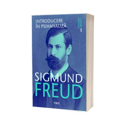 Introducere in psihanaliza. Sigmund Freud - Opere Esentiale, volumul 1