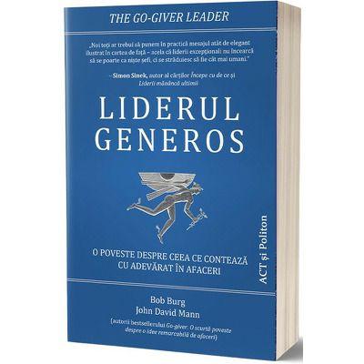 Liderul generos: O poveste despre ceea ce conteaza cu adevarat in afaceri