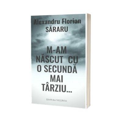 M-am nascut cu o secunda mai tarziu..., Alexandru Florian Sararu, Vicovia