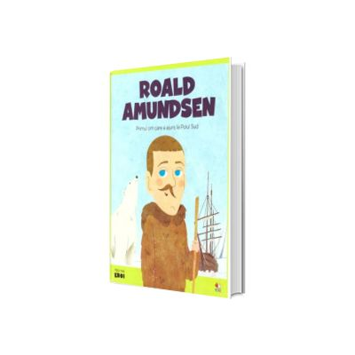 MICII EROI. Roald Amundsen
