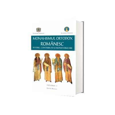 Monahismul Ortodox Romanesc. Istorie, contributii si repertorizare, volumul I