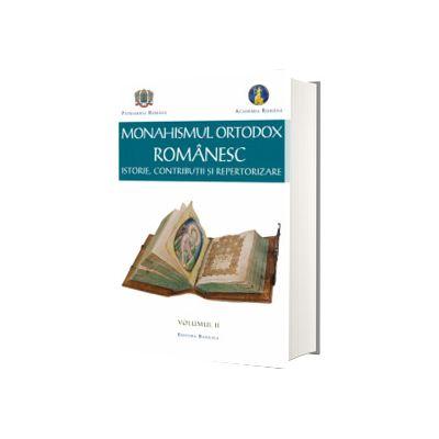 Monahismul Ortodox Romanesc. Istorie, contributii si repertorizare, volumul II