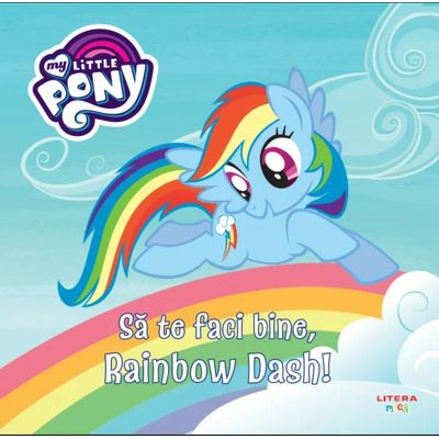 My Little Pony. Sa te faci bine, Rainbow Dash!