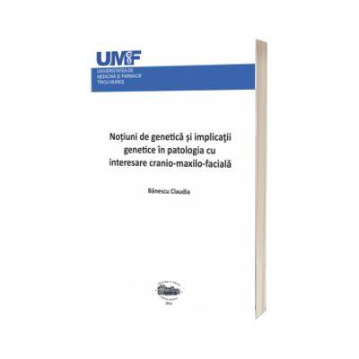 Notiuni de genetica si implicatii genetice in patologia cu interesare cranio-maxilo-faciala, Claudia Banescu
