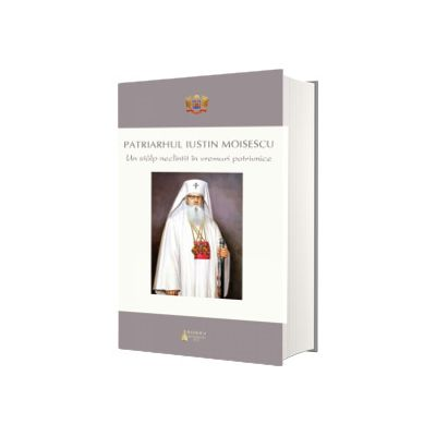 Patriarhul Iustin Moisescu. Un stalp neclintit in vremuri potrivnice