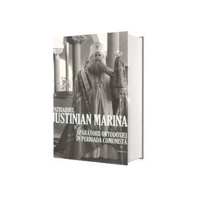 Patriarhul Justinian Marina si aparatorii Ortodoxiei in perioada comunista