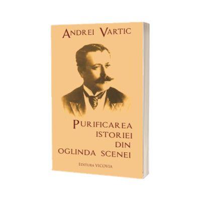 Purificarea istoriei din oglinda scenei, Andrei Vartic, Vicovia
