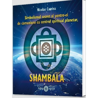 Simbolismul secret al yantra-ei de comuniune cu centrul spiritual planetar, SHAMBALA
