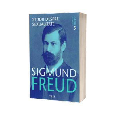 Studii despre sexualitate. Sigmund Freud - Opere Esentiale, volumul 5