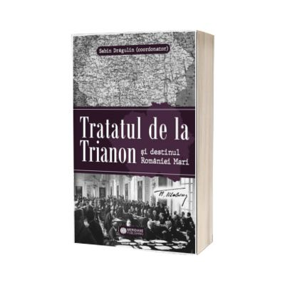 Tratatul de la Trianon si destinul Romaniei Mari