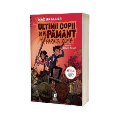 Ultimii copii de pe Pamant si Parada Zombi, Max Brallier, Storia Books