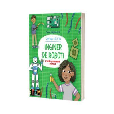 Vreau sa fiu inginer de roboti, Anna Claybourne, Litera