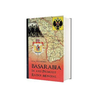 Basarabia in anii Primului Razboi Mondial, Dinu Postarencu, Lexon Prim